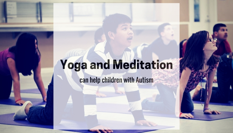 Yoga and Meditation can help children with Autism